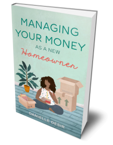 Managing Your Money As A New Homeowner by Danielle Desir